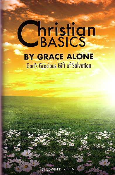 Christian Basics - By Grace Alone - God's Gracious Gift of Salvation