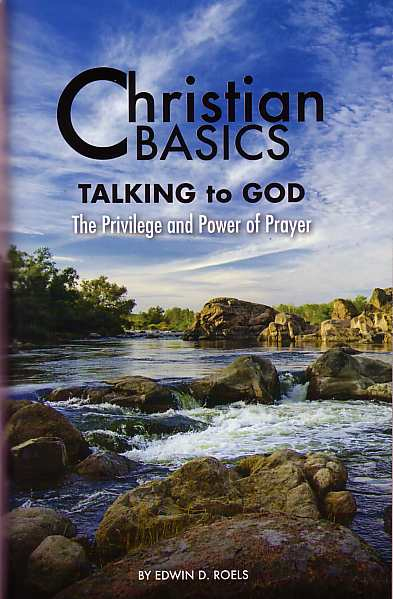 Christian Basics -Talking to God - The Privilege and Power of Prayer
